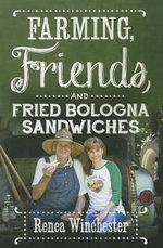 Farming, Friends & Fried Bologna Sandwiches - Renea Winchester