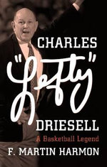 Charles Lefty Driesell : A Basketball Legend - F Martin Harmon