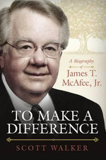 To Make a Difference : A Biography of James T. McAfee - Scott Walker