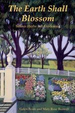 The Earth Shall Blossom : Shaker Herbs and Gardening - Galen Beale