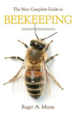 The New Complete Guide to Beekeeping : Second Edition - Roger A. Morse