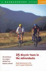 25 Bicycle Tours in the Adirondacks : Road Adventures in the East's Largest Wilderness - Bill McKibben
