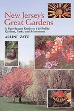 New Jersey's Public Gardens and Arboretums : A Guide for All Seasons - Arline Zatz