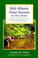 Mid-Atlantic Trout Streams and Their Hatches : Overlooked Angling in Pennsylvania, New York, and New Jersey - D. Craig Josephson