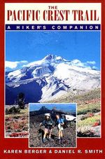 The Pacific Crest Trail : A Hiker's Companion - Karen Berger