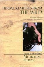 Herbal Remedies from the Wild : Finding and Using Medicinal Herbs - Corinne Martin