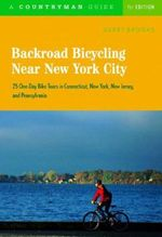 Backroad Bicycling Near New York City : 25 One-Day Bike Tours in Connecticut, New York, New Jersey and Pennsylvania - Gerry T. Brooks