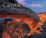 Canyon Country : A Photographic Journey - John Annerino