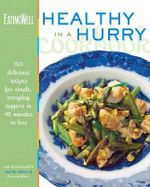 The Eating Well Healthy in a Hurry Cookbook : 150 Delicious Recipes for Simple, Everyday Food - J. Romanoff
