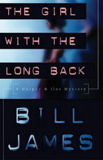 The Girl with the Long Back : A Harpur and Iles Mystery - Bill James