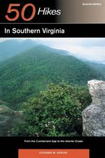 50 Hikes in Southern Virginia : From the Cumberland Gap to the Atlantic Ocean - Leonard M. Adkins