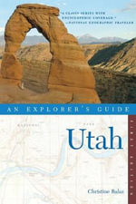 Utah : An Explorer's Guide - Christine Balaz