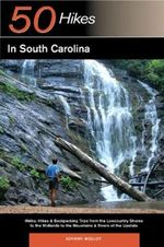 50 Hikes in South Carolina : Walks, Hikes and Backpacking Trips from the Lowcountry Shores to the Midlands to the Mountains and Rivers - Johnny Molloy