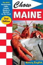 Chow Maine : The Best Restaurants, Cafes, Lobster Shacks and Markets on the Coast - Nancy English