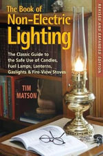 Book of Non-electric Lighting : The Classic Guide to the Safe Use of Candles, Fuel Lamps, Lanterns Gas Lights and Firestoves - Tim Matson