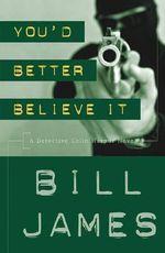 You'd Better Believe it : A Detective Colin Harpur Novel - Bill James