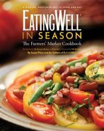 EatingWell in Season : The Farmers' Market Cookbook - Jessie Price