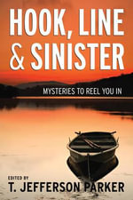 Hook, Line And Sinister :  Mysteries to Reel You In - T. Jefferson Parker