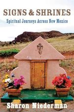 Signs and Shrines : Spiritual Journeys Across New Mexico - Sharon Niederman