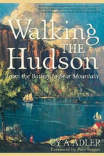 Walking the Hudson : from the Battery to Bear Mountain - Cy A. Adler