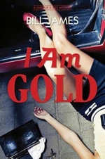 I am Gold : A Harpur & Iles Mystery - Bill James