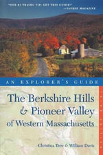 An Explorer's Guide Berkshire Hills & Pioneer Valley of Western Massachusetts : An Explorer's Guide - Christina Tree
