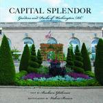 Capital Splendor : Parks & Gardens of Washington, D.C. - Valerie Brown