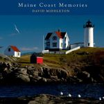 Maine Coast Memories : Where to Find Perfect Shots and How to Take Them - David Middleton