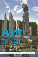 Art on Sight : The Best Art Walks in and Near New York City - Lucy D Rosenfeld