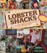 Lobster Shacks : A Road Guide to New England's Best Lobster Joints - Michael Urban