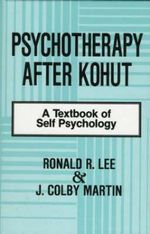 Psychotherapy After Kohut : A Textbook of Self Psychology - Ronald R. Lee