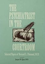 The Psychiatrist in the Courtroom : Selected Papers of Bernard L. Diamond, M.D.
