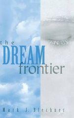 The Dream Frontier - Mark J. Blechner