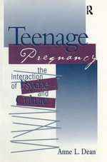 Teenage Pregnancy : The Interaction of Psyche and Culture - Anne L. Dean