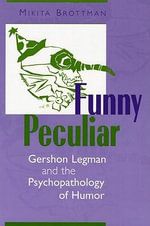 Funny Peculiar : Gershon Legman and the Psychopathology of Humor - Mikita Brottman