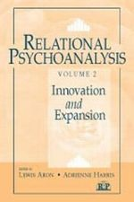 Relational Psychoanalysis : Innovation and Expansion v. 2 - Lewis Aron