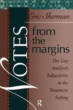 Notes from the Margins : The Gay Analyst's Subjectivity in the Treatment Setting - Eric Sherman
