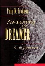 Awakening the Dreamer : Clinical Journeys - Philip M. Bromberg