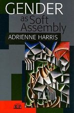 Gender as Soft Assembly - Adrienne Harris