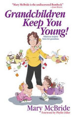 Grandchildren Keep You Young! : Hilarious Helpful Hints for Grandmas - Mary McBride