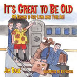 It's Great to Be Old : 401 Reasons to Stop Lying About Your Age! - Jim Dale