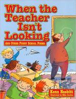 When Teacher Isn't Looking : And Other Funny School Poems - Kenn Nesbitt
