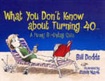 What You Don't Know About Turning 40.... - Bill Dodds