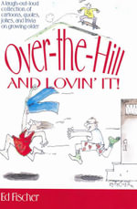 Over-the-Hill and Lovin' It! - Ed Fischer