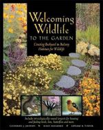 Welcoming Wildlife to the Garden : Creating Backyard & Balcony Habitats for Wildlife - Catherine J Johnson