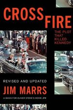 Crossfire : The Plot That Killed Kennedy - Jim Marrs