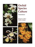 Orchid Species Culture : Dendrobium - Margaret L. Baker