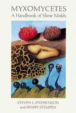 Myxomycetes : Handbook of Slime Molds - Steven Stephenson