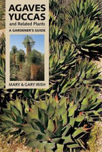 Agaves, Yuccas and Related Plants : A Gardener's Guide - Mary Irish