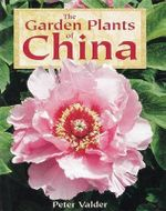 The Garden Plants of China - Peter Valder
